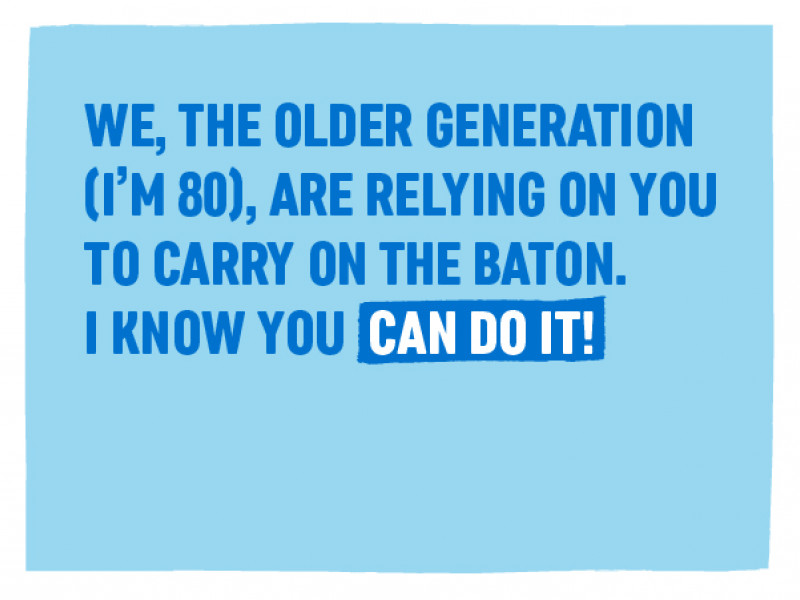 On International Day of the Girl 2019, we asked you to send messages of encouragement. 'We the older generation (I'm 80), are relaying on you to carry on the baton. I know you can do it!'