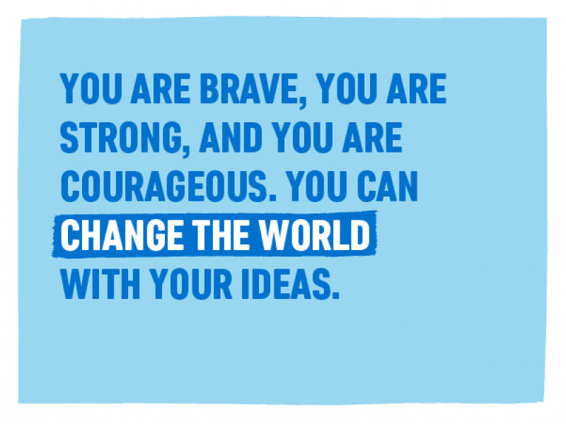 On International Day of the Girl 2019, we asked you to send messages of encouragement. 'You are brave, you are strong and you are courageous. You can change the world with your ideas'.